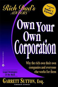 Own Your Own Corporation: Why the Rich Own Their Own Companies and Everyone Else Works for Them (Rich Dads Advisors) by Garrett Sutton 0446678619 9780446678612
