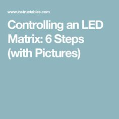 Controlling an LED Matrix: 6 Steps (with Pictures)