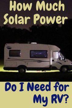 How Much Solar Power Do I Need for My RV? Camper Smarts, RV parks, camper trailers, campervan interior, camper van, outdoor travel, rv campers, rv living, #RVlifestyle, #RVlife #RVliving #Travel #RVideas #fulltimeRV #RVing #RVers #camping #camplife #vanlife #motorhome #rvparks