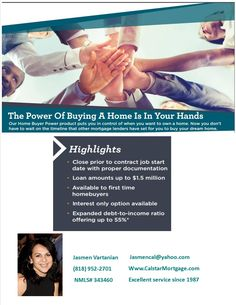The Power of BUying a Home #Always at your service !! Jasmen Vartanian President/Broker # Tel. (818)952-2701 # fax(818)286-9502 Calstar Mortgage Inc # 1033 Foothill Blvd. La Cañada, Ca. 91011 #Your purchase specialist!!! Excellent Service since 1987