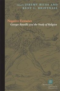 Negative Ecstasies Georges Bataille and the Study of Religion Edited by Jeremy Biles and Kent L. Brintnall