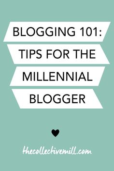Blogging 101: Tips for the Millennial Blogger. Tips on growing your community, driving traffic back to your blog, collaborating with other bloggers, writing killer blog posts, and making every article SEO friendly. Click here for FREE blogging tips: http://TheCollectiveMill.com