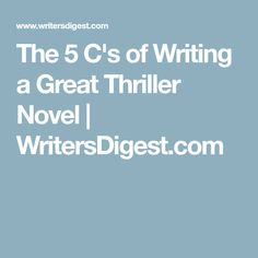 The 5 C's of Writing a Great Thriller Novel | WritersDigest.com