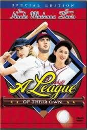 #203.  A League of Their Own, March, 2014. As America's stock of athletic young men is depleted during World War II, a professional all-female baseball league springs up in the Midwest, funded by publicity-hungry candy maker Walter Harvey. Competitive sisters Dottie Hinson and Kit Keller spar with each other, scout Ernie Capadino and grumpy has-been coach Jimmy Dugan on their way to fame.  Mae Mordabito, Doris Murphy, and Marla Hooch are teammates.