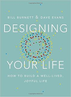 Designing Your Life: How to Build a Well-Lived, Joyful Life: Bill Burnett, Dave Evans: 9781101875322: AmazonSmile: Books