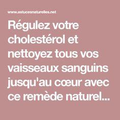 Régulez votre cholestérol et nettoyez tous vos vaisseaux sanguins jusqu'au cœur avec ce remède naturel ... Résultat rapide et satisfaisant !!