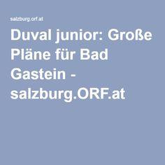 Duval junior: Große Pläne für Bad Gastein - salzburg.ORF.at