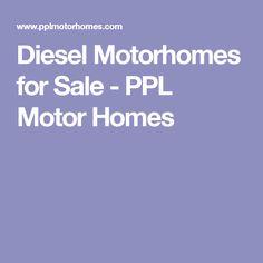 Diesel Motorhomes for Sale - PPL Motor Homes
