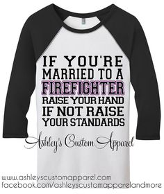 If You're Married to a Firefighter Raise Your Hand   If You're Not Raise Your Standards. on Etsy, $24.99