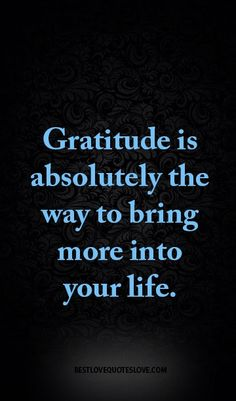 Gratitude is absolutely the way to bring more into your life.