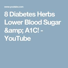 8 Diabetes Herbs Lower Blood Sugar & A1C! - YouTube