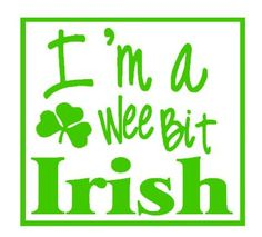 I'm a wee bit Irish.