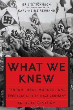 What We Knew: Terror, Mass Murder, and Everyday Life in Nazi Germany by Eric A. Johnson http://www.amazon.com/dp/0465085725/ref=cm_sw_r_pi_dp_PMwtvb1NH6D0T