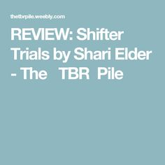 REVIEW: Shifter Trials by Shari Elder - The TBR Pile