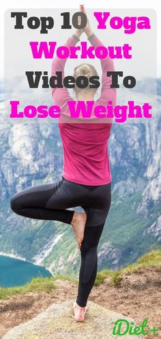 Top 10 Yoga Workout Videos to Lose Weight | iDiet+ | A list of yoga poses and exercise that will help you improve your health, lifestyle, balance, agility, core strength and boost your metabolism as well as weight loss! #yoga #yogagirl #yogaasanas #yogapo