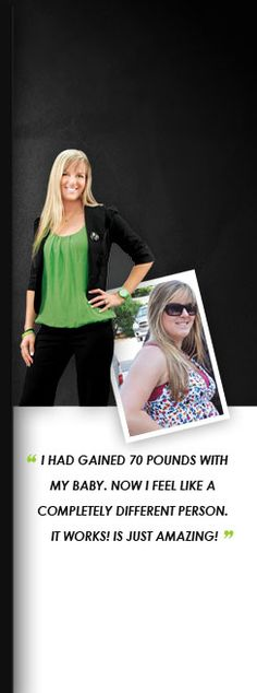 I had gained 70 pounds with my baby  Now i feel like a completely different person  Organic and healthy way to Instant results  Check out an Authorized ItWorks Product Line  Distributor to see WHY IT MATTERS SO MUCH!