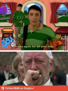 Blues Clues feels....<<< Blues Clues was one of my many favorite TV shows when I was younger! Those were the days...