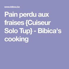 Pain perdu aux fraises {Cuiseur Solo Tup} - Bibica's cooking