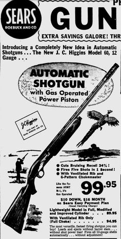 Sears Catalogue for 1955 sold automatic shotguns, advertised by the manufacturer as the world's fastest firing shotgun - five shots in one second - and the first and only automatic shotgun with a stationary barrel and chamber.  Price equivalent to $ 809 US in today's currency.