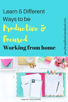 Learn 5 Different Ways to be Productive and Focused working from home. Listen on iTunes or read by clicking image. Your Brandtastic Podcast with Dina Marie Joy