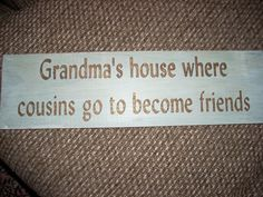 cousins...my grandma needs this. My cousins are my best friends
