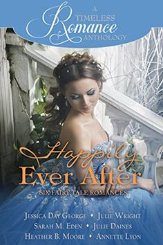 A Timeless Romance #20: Happily Ever After Collection. Fairy Tale Romance.