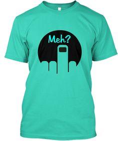 Meh? T-Shirt from Teespring.  #teespring #meh #humor #tshirt #fashion