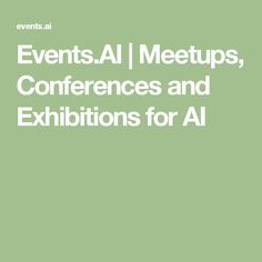 Events.AI | Meetups, Conferences and Exhibitions for AI