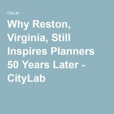 Why Reston, Virginia, Still Inspires Planners 50 Years Later - CityLab