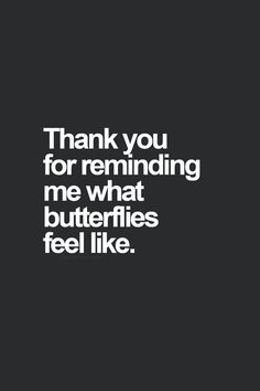 Thank you for reminding me what butterflies feel like.