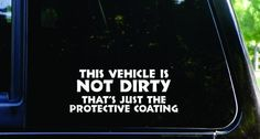 Amazon.com: This vehicle is NOT dirty - that's just the protective coating! Funny die cut decal / sticker