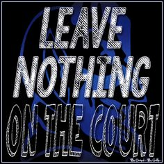 Leave Nothing On The Court By Carmel Hall