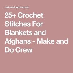 25+ Crochet Stitches For Blankets and Afghans - Make and Do Crew