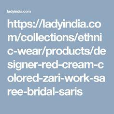 https://ladyindia.com/collections/ethnic-wear/products/designer-red-cream-colored-zari-work-saree-bridal-saris