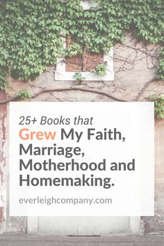 Here's 25+ books I'd recommend in a heart beat on faith, marriage, motherhood/parenting and homemaking.
