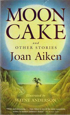Moon Cake and other stories (1998) by Joan Aiken. A very satisfying short story collection for children, but I enjoyed it just as much as many adult collections. Finished 15th Mar 2015, bedtime reading, first read.