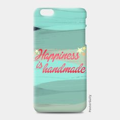 Happiness is handmade iPhone 6 Plus/6S Plus Cases   PosterGully