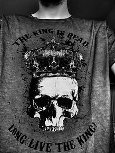 The king is dead Long live the king #t-shirt #shirt #skull