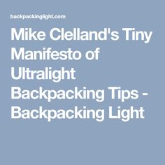 Mike Clelland's Tiny Manifesto of Ultralight Backpacking Tips - Backpacking Light