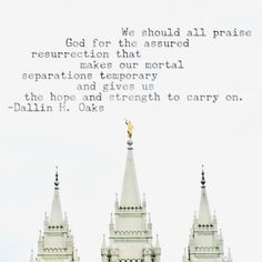 We should all praise God for the assured resurrection that makes our mortal separations temporary and gives us the hope and strength to carry on. Mormon Quotes, Lds Quotes, Scripture Quotes, True Quotes, Qoutes, Resurrection Quotes, You Need Jesus, Belief Quotes, Follow The Prophet