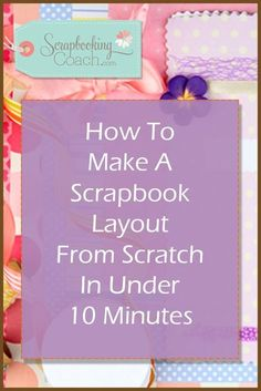 Discover how to make a scrapbook in under 10 minutes with this helpful scrapbooking guide from scrapbookingcoach.com