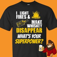 I Light Fires And Make Whiskey Disappear T-Shirt Beer Shirts, Cool Shirts, Beer Humor, Beer Lovers, Whiskey, Fire, How To Make, Mens Tops, T Shirt