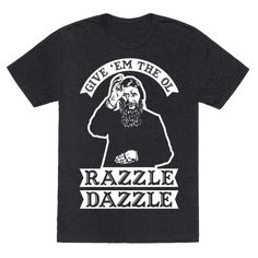 "Give 'Em the Ol Razzle Dazzle Rasputin - Show your love of highbrow lowbrow humor with this Grigori Rasputin shirt. This musical meme inspired funny t-shirt features an illustration of Grigori Rasputin, Russian mystical faith healer and a trusted friend to the Tsar Romanov family, and the phrase ""Give 'em the old Razzle Dazzle."" Get a kick out of history teachers and fans of the occult with this funny Rasputin Tee."