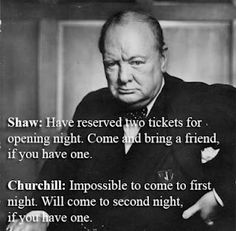 "Churchill mastered a master of wit with this one! ""Shaw"" here is George Bernard Shaw."