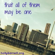 That all of them may be one. www.hollybarrett.org  #TestimonyTuesday #ReclaimingaRedeemedLife