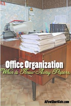 Office Organization. Learn when it is safe to throw away those papers.