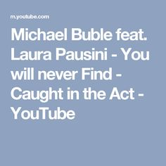 Michael Buble feat. Laura Pausini - You will never Find - Caught in the Act - YouTube