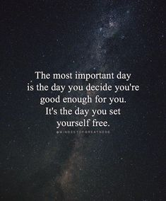 Inspirational Positive Quotes :The most important day is the day you decide youre good enough for you..
