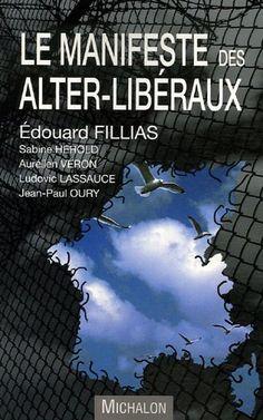 Le Manifeste des Alter-Libéraux: Amazon.fr: Edouard Fillias, Sabine Hérold, Aurélien Veron, Jean-Paul Oury, Ludovic Lassauce: Livres