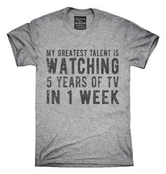 My Greatest Talent Is Watching 5 Years Of Tv In 1 Week T-Shirt, Hoodie, Tank Top